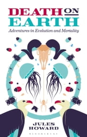 Death on Earth - Adventures in Evolution and Mortality ebook by Jules Howard