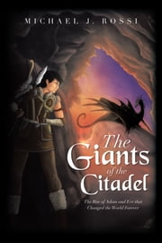 The Giants of the Citadel - The Rise of Adam and Eve that Changed the World Forever ebook by Michael J. Rossi
