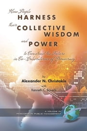How People Harness Their Collective Wisdom and Power: To Construct the Future in Co-Laboratories of Democracy ebook by Christakis, Alexander N.