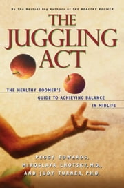 The Juggling Act - The Healthy Boomer's Guide to Achieving Balance in Midlife ebook by Peggy Edwards,Miroslava Lhotsky,Judy Turner