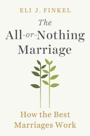 The All-or-Nothing Marriage - How the Best Marriages Work ebook by Kobo.Web.Store.Products.Fields.ContributorFieldViewModel