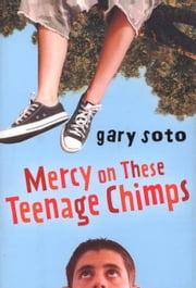 Mercy on These Teenage Chimps ebook by Gary Soto