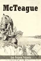 McTeague - A Story of San Francisco ebook by Frank Norris
