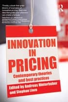 Innovation in Pricing - Contemporary Theories and Best Practices ebook by Andreas Hinterhuber, Stephan Liozu