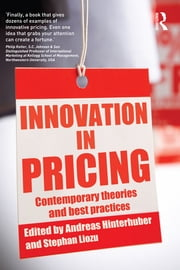 Innovation in Pricing - Contemporary Theories and Best Practices ebook by Andreas Hinterhuber,Stephan Liozu