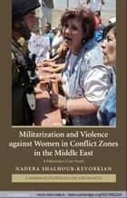 Militarization and Violence against Women in Conflict Zones in the Middle East - A Palestinian Case-Study ebook by Nadera Shalhoub-Kevorkian