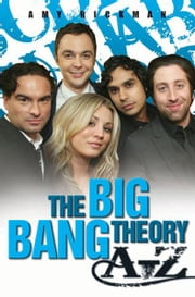 The Big Bang Theory A-Z ebook by Amy Rickman