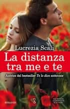 La distanza tra me e te ebook by Lucrezia Scali