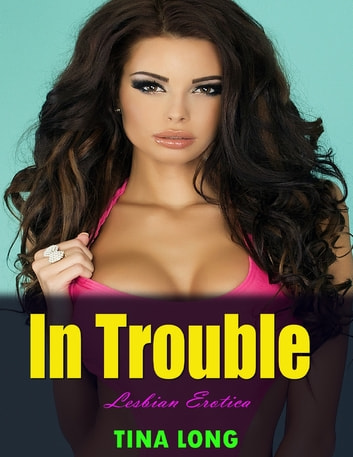 In Trouble (Lesbian Erotica) ebook by Tina Long