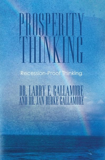 Prosperity Thinking - Recession-Proof Thinking ebook by Drs. Larry E. and Jan Burke Gallamore