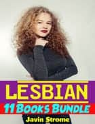 Lesbian: 11 Books Bundle ebook by Javin Strome