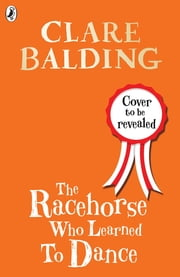 The Racehorse Who Learned to Dance ebook by Clare Balding