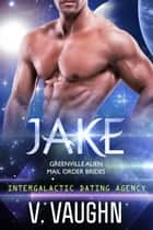 Jake - Alien Mail Order Brides - Intergalactic Dating Agency ebook by V. Vaughn