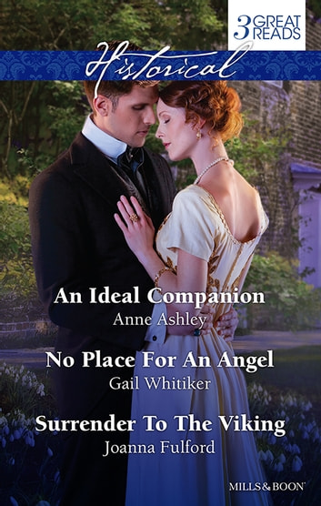 An Ideal Companion/No Place For An Angel/Surrender To The Viking ebook by Anne Ashley,Gail Whitiker,Joanna Fulford