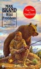 Wild Freedom ebook by Max Brand