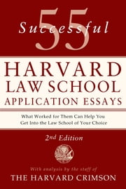 55 Successful Harvard Law School Application Essays - With Analysis by the Staff of The Harvard Crimson ebook by Staff of the Harvard Crimson