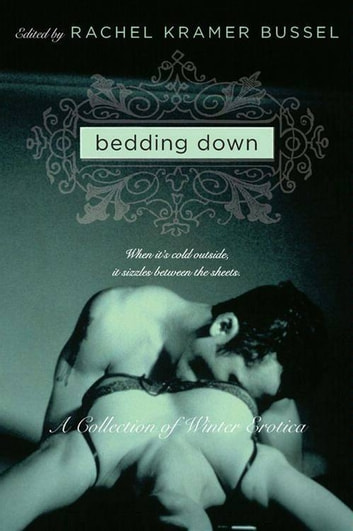 Bedding Down - A Collection of Winter Erotica ebook by Rachel Kramer Bussel