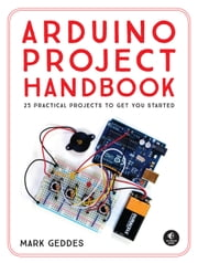 Arduino Project Handbook - 25 Practical Projects to Get You Started ebook by Mark Geddes
