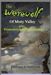 The Werewolf of Misty Valley Plus Frankenstein and the Zombies ebook by Donald H Sullivan