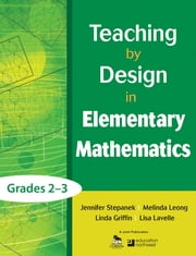 Teaching by Design in Elementary Mathematics, Grades 2–3 ebook by Jennifer Stepanek,Melinda Leong,Linda Griffin,Lisa Lavelle