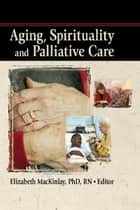 Aging, Spirituality and Palliative Care ebook by Nancy Beiman