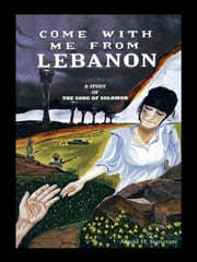 Come with Me from Lebanon - A Study of the Song of Solomon ebook by Arnold H. Sturtevant
