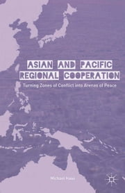 Asian and Pacific Regional Cooperation - Turning Zones of Conflict into Arenas of Peace ebook by M. Haas