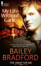 My Life Without Garlic ebook by Bailey Bradford