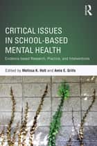 Critical Issues in School-based Mental Health ebook by Melissa K. Holt,Amie E. Grills