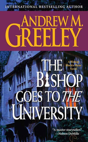 The Bishop Goes to the University - A Bishop Blackie Ryan Novel ebook by Andrew M. Greeley