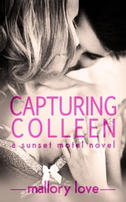 Capturing Colleen - Sunset Motel, #1 ebook by T. L. Haddix,Mallory Love