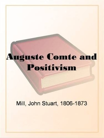 Auguste Comte And Positivism ebook by John-Stuart Mill