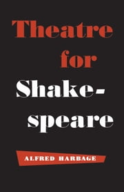 Theatre for Shakespeare ebook by Alfred Harbage