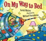 On My Way to Bed ebook by Sarah Maizes,Michael Paraskevas