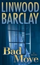Bad Move - A Novel eBook by Linwood Barclay