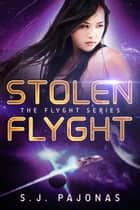Stolen Flyght ebook by S. J. Pajonas