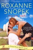 Three River Ranch - A Three River Ranch Novel ebook by Roxanne Snopek