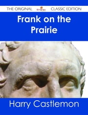 Frank on the Prairie - The Original Classic Edition ebook by Harry Castlemon