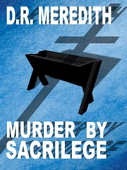 Murder by Sacrilege ebook by D.R. Meredith