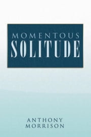 Momentous Solitude ebook by Anthony Morrison