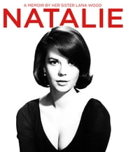 Natalie: A Memoir About Natalie Wood by Her Sister ebook by Lana Wood