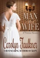 Man and Wife - A Sweet Historical Love Story ebook by Carolyn Faulkner