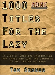 1,000 MORE Titles for the Lazy ebook by Tom Senkus