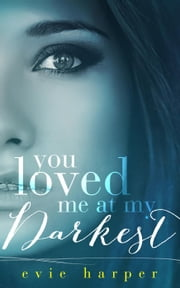 You Loved Me at My Darkest - You Loved Me, #1 ebook by Evie Harper