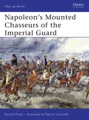 Napoleon's Mounted Chasseurs of the Imperial Guard ebook by Ronald Pawly,Patrice Courcelle