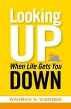 Looking Up When Life Gets You Down ebook by Warren W. Wiersbe