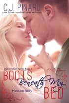 Boots Beneath My Bed (Miranda's Story) - Duty & Desire, #3 ebook by C.J. Pinard