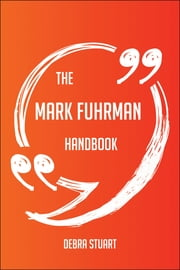 The Mark Fuhrman Handbook - Everything You Need To Know About Mark Fuhrman ebook by Debra Stuart