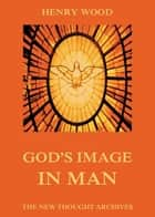 God's Image In Man ebook by Henry Wood