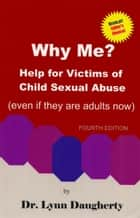 Why Me? Help for Victims of Child Sexual Abuse (Even if they are adults now) ebook by Lynn Daugherty